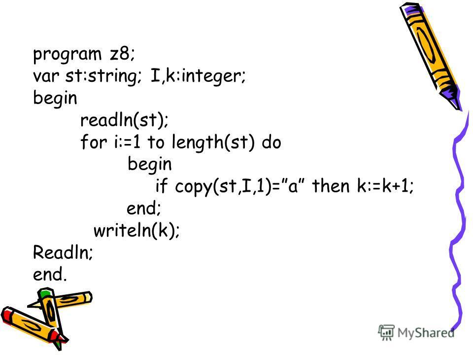 program z8; var st:string; I,k:integer; begin readln(st); for i:=1 to length(st) do begin if copy(st,I,1)=a then k:=k+1; end; writeln(k); Readln; end.