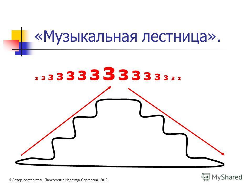«Музыкальная лестница». з з з з з з з з з з з з з з з © Автор-составитель Пархоменко Надежда Сергеевна, 2010