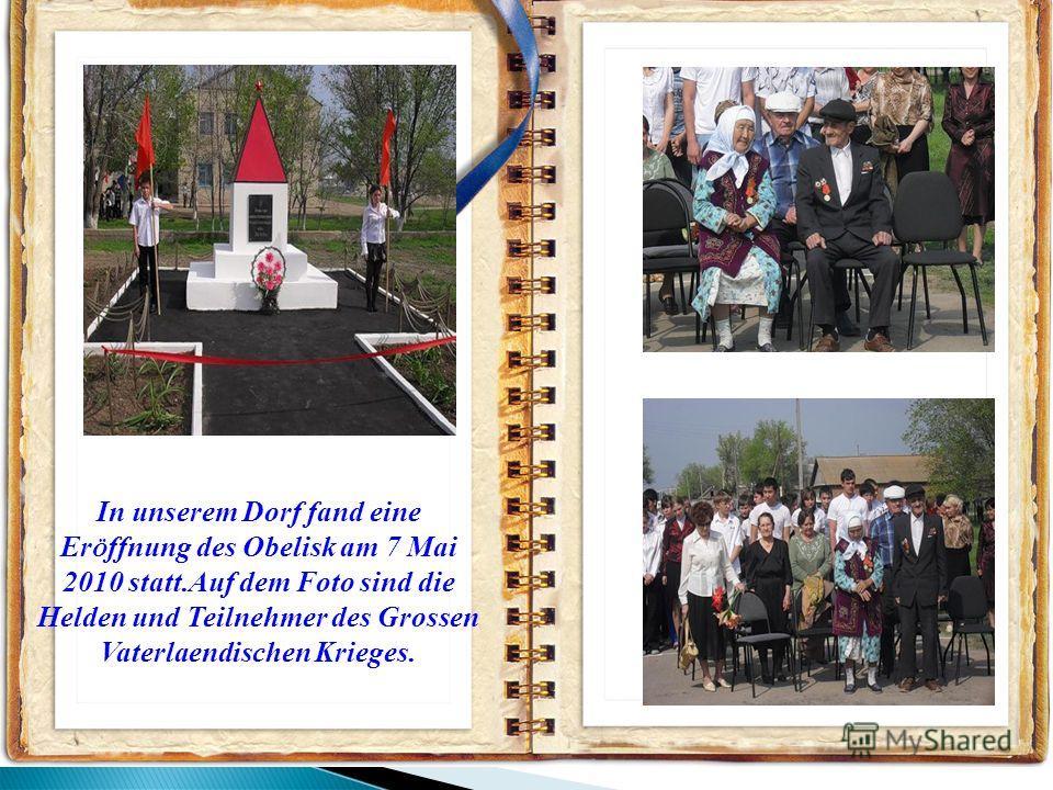 In unserem Dorf fand eine Er Ö ffnung des Obelisk am 7 Mai 2010 statt.Auf dem Foto sind die Helden und Teilnehmer des Grossen Vaterlaendischen Krieges.