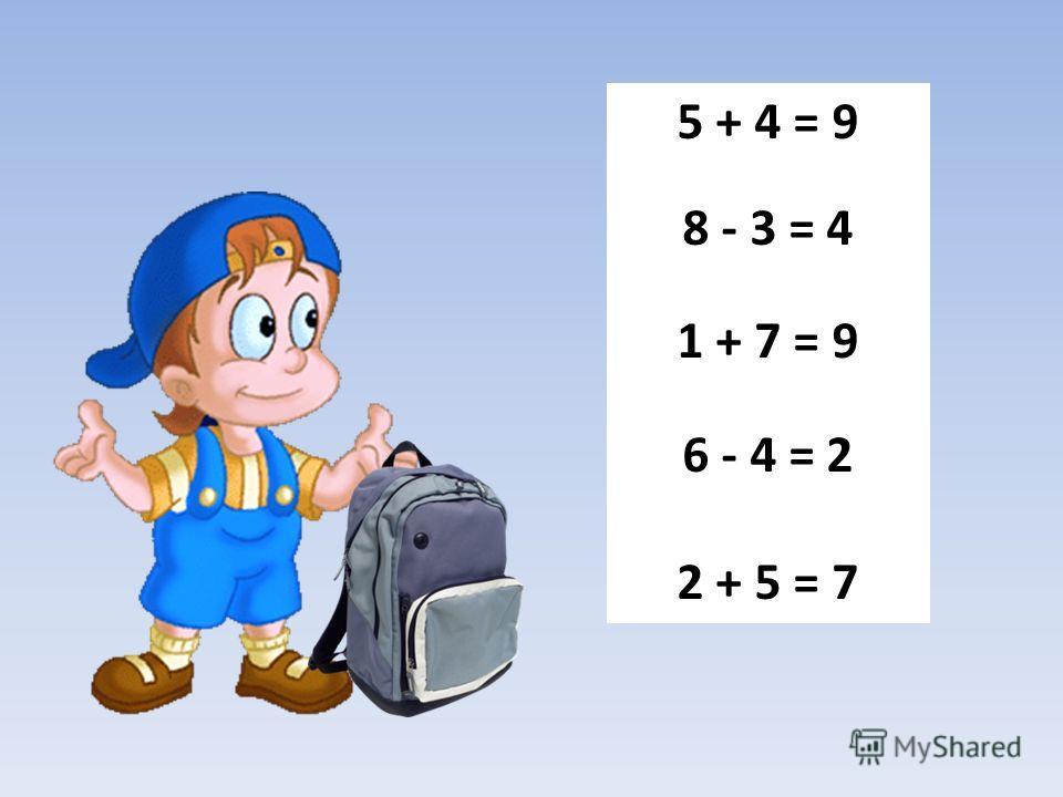 5 + 4 = 9 8 - 3 = 4 1 + 7 = 9 6 - 4 = 2 2 + 5 = 7