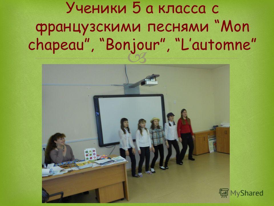 Ученики 5 а класса с французскими песнями Mon chapeau, Bonjour, Lautomne