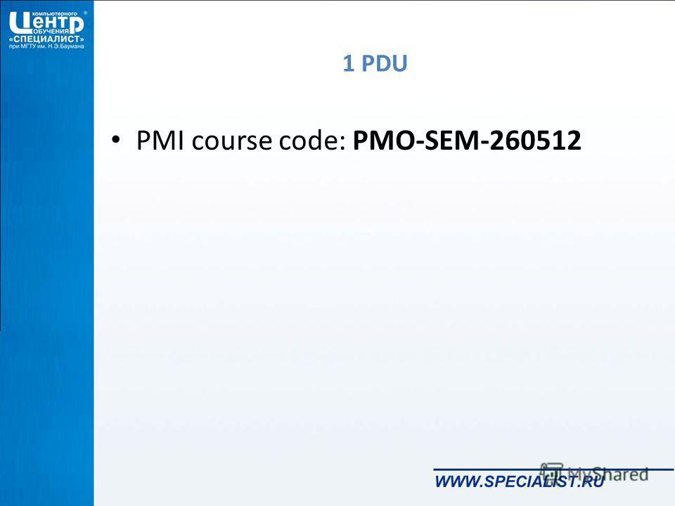 1 PDU PMI course code: PMO-SEM-260512