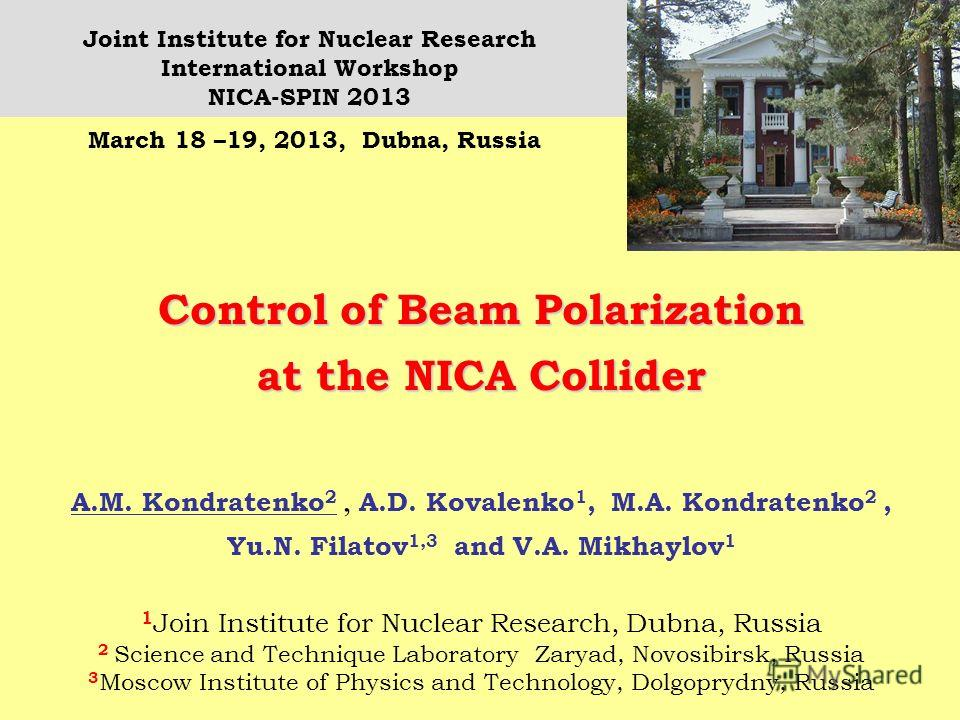 Control of Beam Polarization at the NICA Collider A.M. Kondratenko 2, A.D. Kovalenko 1, M.A. Kondratenko 2, Yu.N. Filatov 1,3 and V.A. Mikhaylov 1 1 Join Institute for Nuclear Research, Dubna, Russia 2 Science and Technique Laboratory Zaryad, Novosib