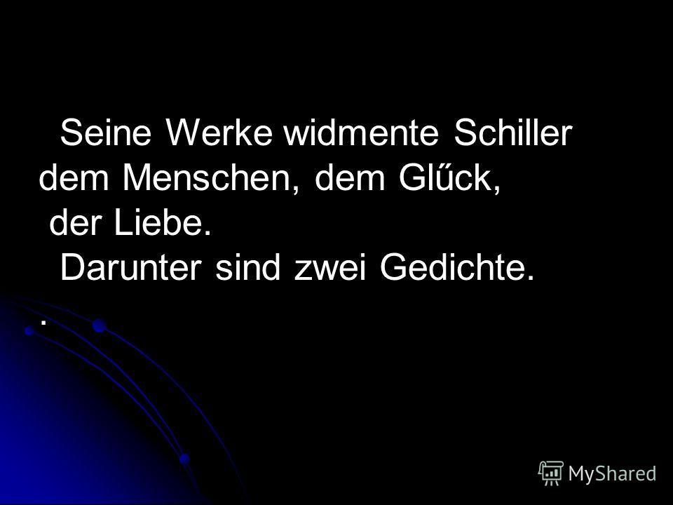 F. Schiller sсhrieb Gedichte, F. Schiller sсhrieb Gedichte, Balladen (weltbekannt ist «der Handschuh»), «der Handschuh»), Dramen : «Die Räuber», «Kabale und Liebe», «Kabale und Liebe», «Wilhelm Tell», «Wilhelm Tell», «Die Jungfrau von Orleans». «Die