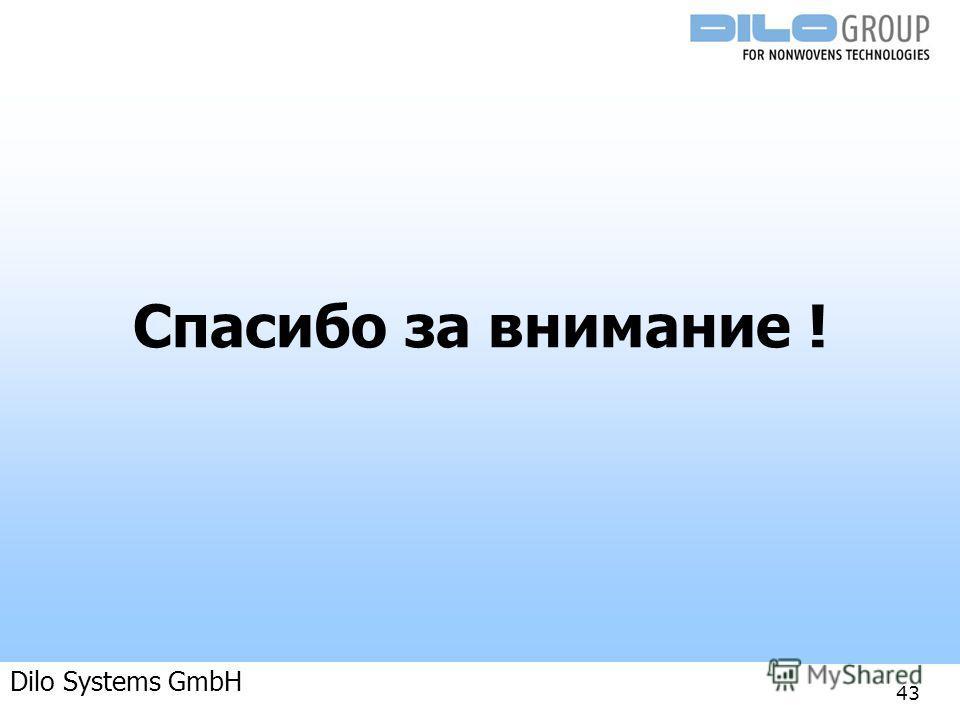 Anlagenkonzepte für die Herstellung von Nonwovens 04-09 | BE/beka |Anlagenkonzepte 43 Спасибо за внимание ! Dilo Systems GmbH