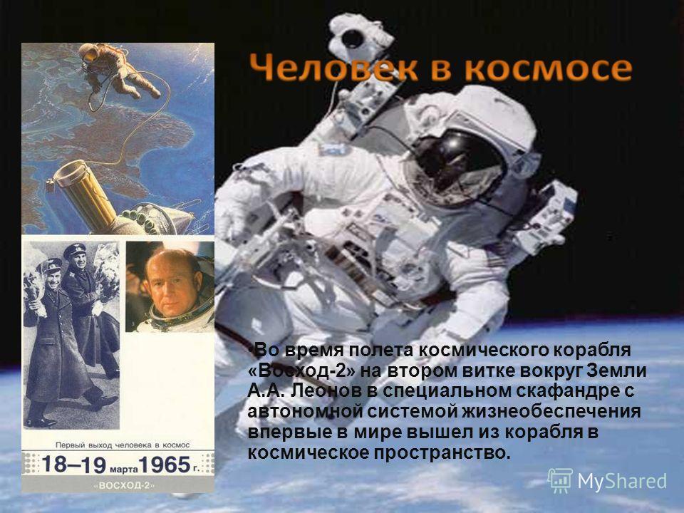 Во время полета космического корабля «Восход-2» на втором витке вокруг Земли А.А. Леонов в специальном скафандре с автономной системой жизнеобеспечения впервые в мире вышел из корабля в космическое пространство.