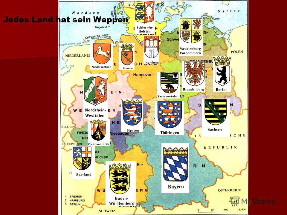 Deutschland hat 16 Bundesländern. Deutschland hat 16 Bundesländern. Jedes Bundesland hat seine Hauptstad Jedes Bundesland hat seine Hauptstad Bayern - München, Baden-Württemberg – Stuttgart, Saarland – Saarbrücken, Rheinland-Pfalz – Mainz, Hessen –Wi