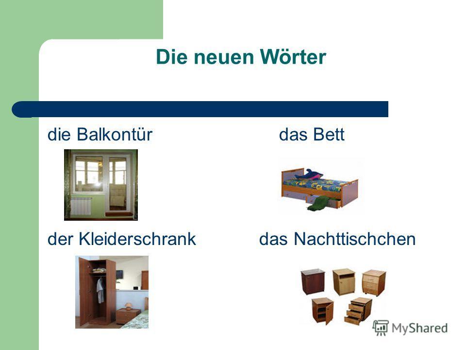 Die neuen Wörter die Balkontür das Bett der Kleiderschrank das Nachttischchen