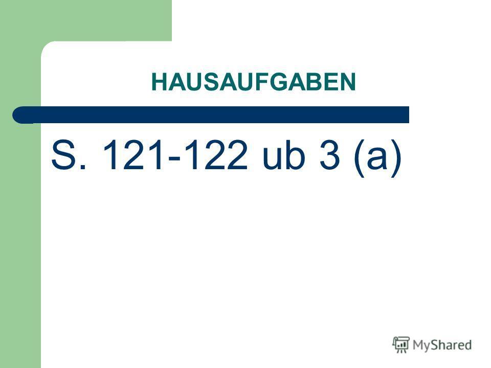 HAUSAUFGABEN S. 121-122 ub 3 (a)