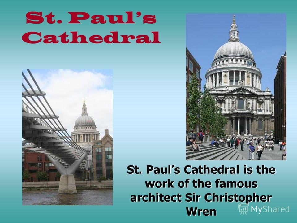 St. Pauls Cathedral St. Pauls Cathedral is the work of the famous architect Sir Christopher Wren