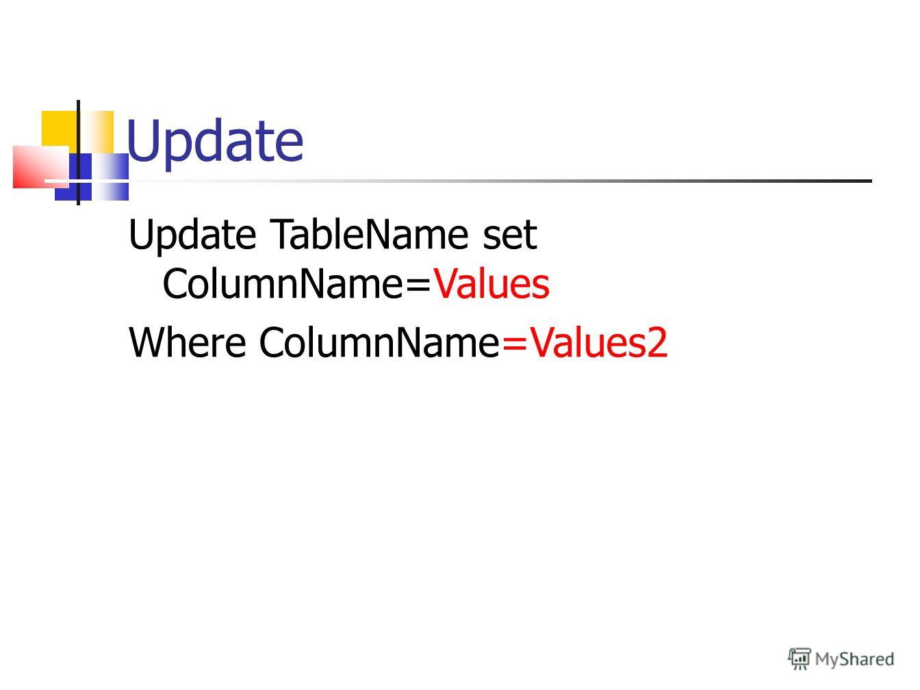 Update Update TableName set ColumnName=Values Where ColumnName=Values2