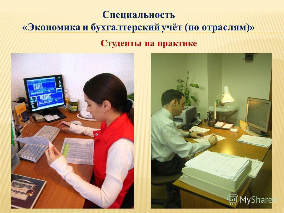 Студенты на практике 7 Специальность «Экономика и бухгалтерский учёт (по отраслям)»