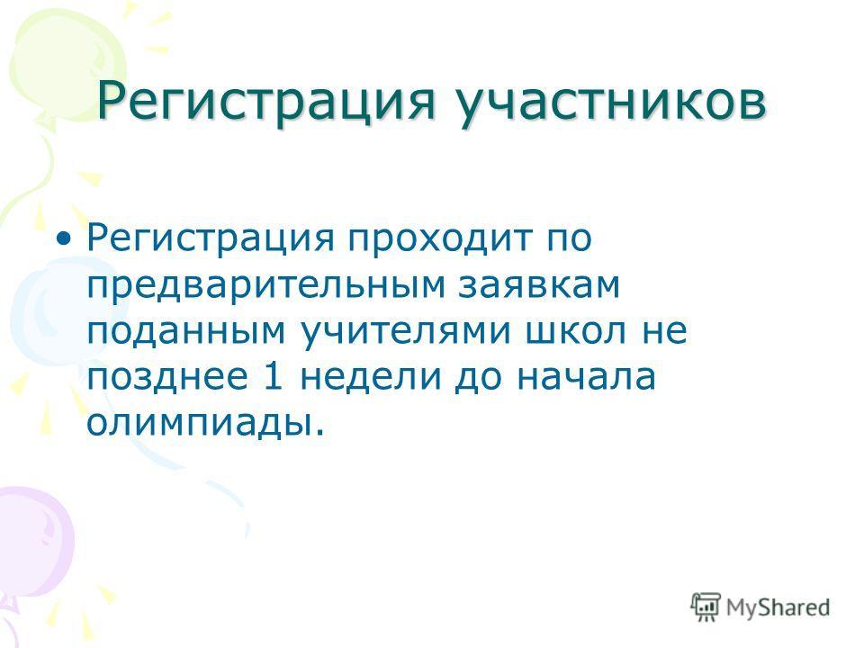 Регистрация участников Регистрация проходит по предварительным заявкам поданным учителями школ не позднее 1 недели до начала олимпиады.