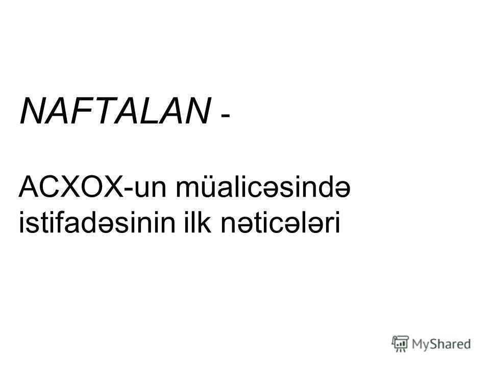 NAFTALAN - ACXOX-un müalicəsində istifadəsinin ilk nəticələri