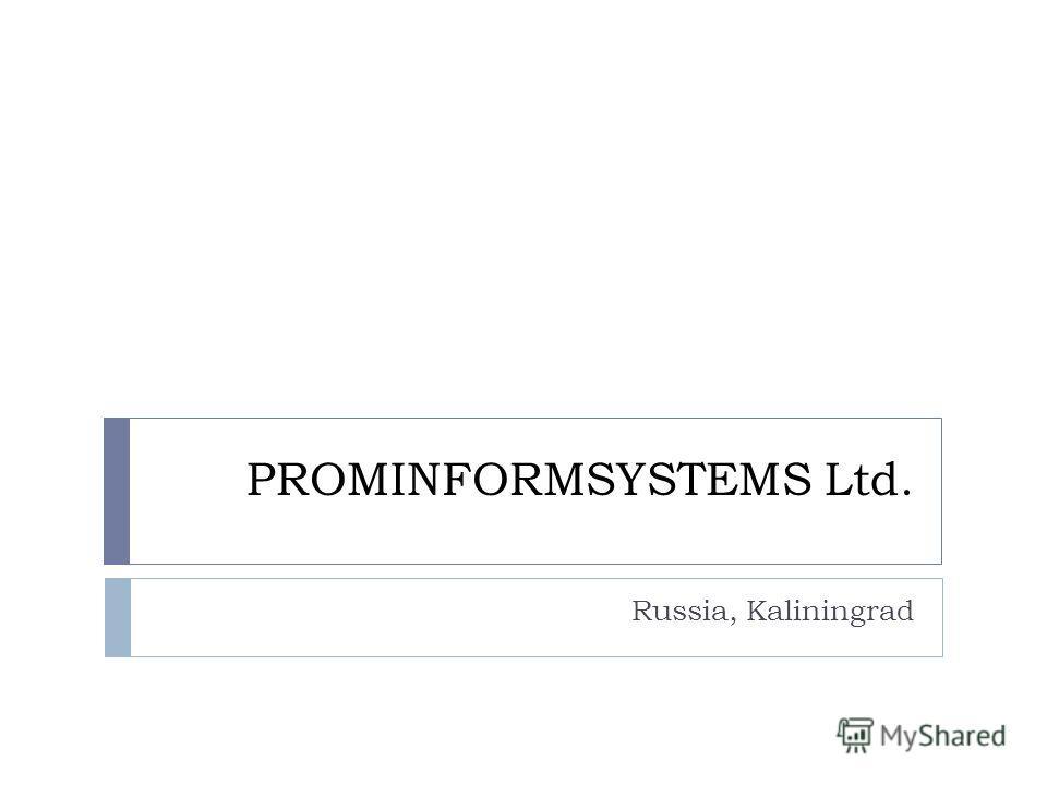 PROMINFORMSYSTEMS Ltd. Russia, Kaliningrad