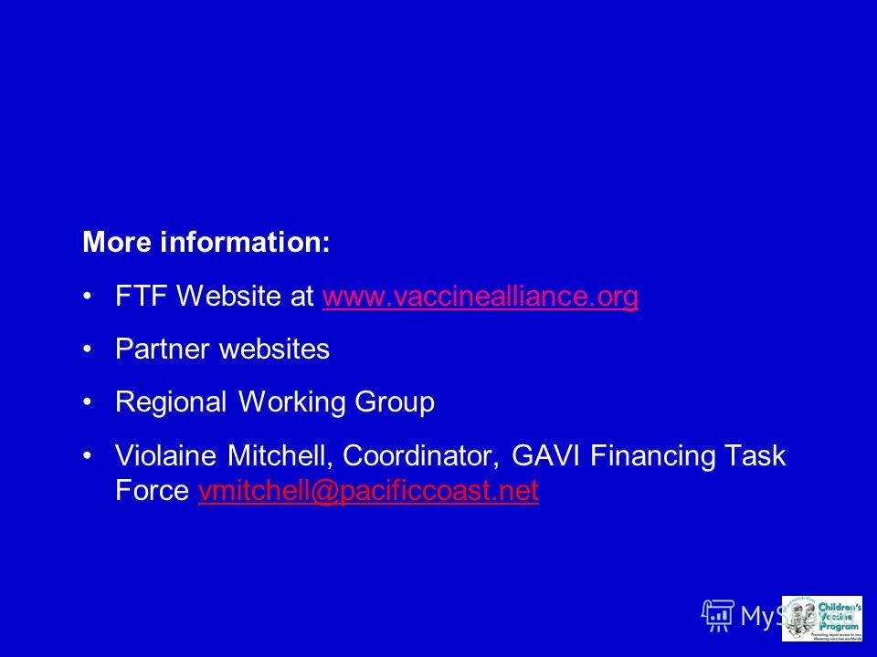 More information: FTF Website at www.vaccinealliance.org Partner websites Regional Working Group Violaine Mitchell, Coordinator, GAVI Financing Task Force vmitchell@pacificcoast.netvmitchell@pacificcoast.net