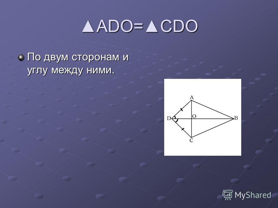 ADO=CDOADO=CDO По двум сторонам и углу между ними.