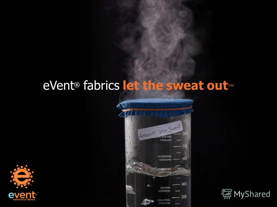 eVent ® fabrics let the sweat out