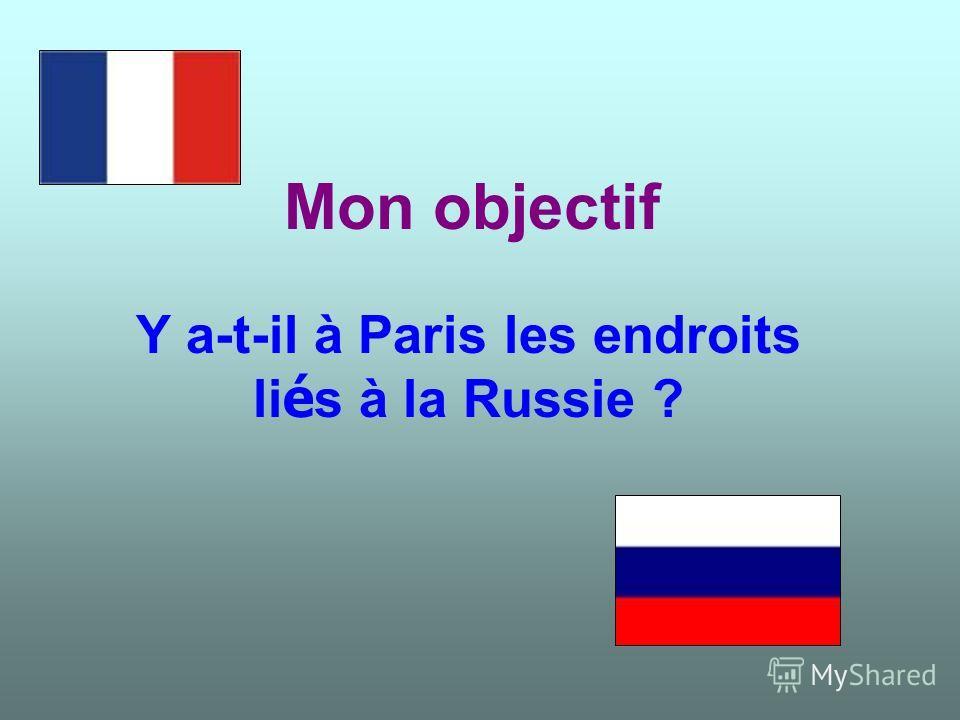 Mon objectif Y a-t-il à Paris les endroits li é s à la Russie ?