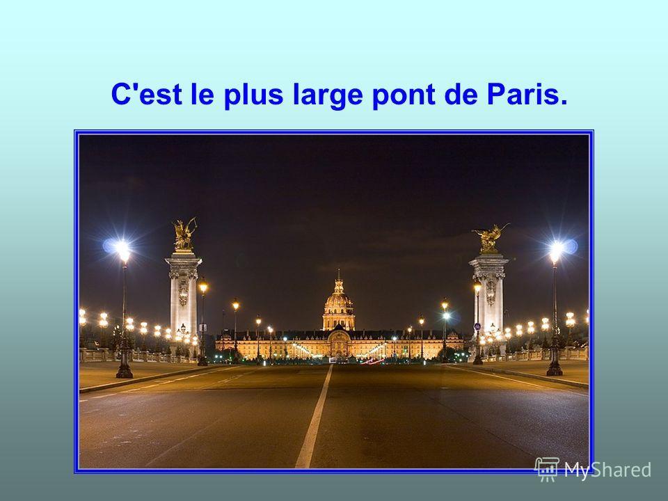 C'est le plus large pont de Paris.