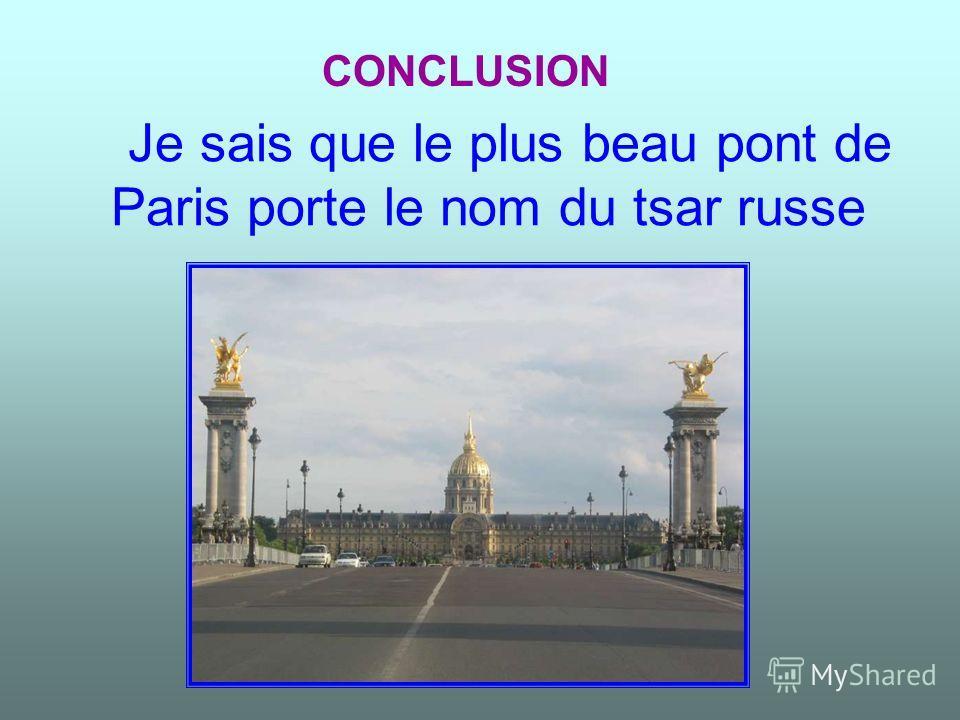 Je sais que le plus beau pont de Paris porte le nom du tsar russe CONCLUSION