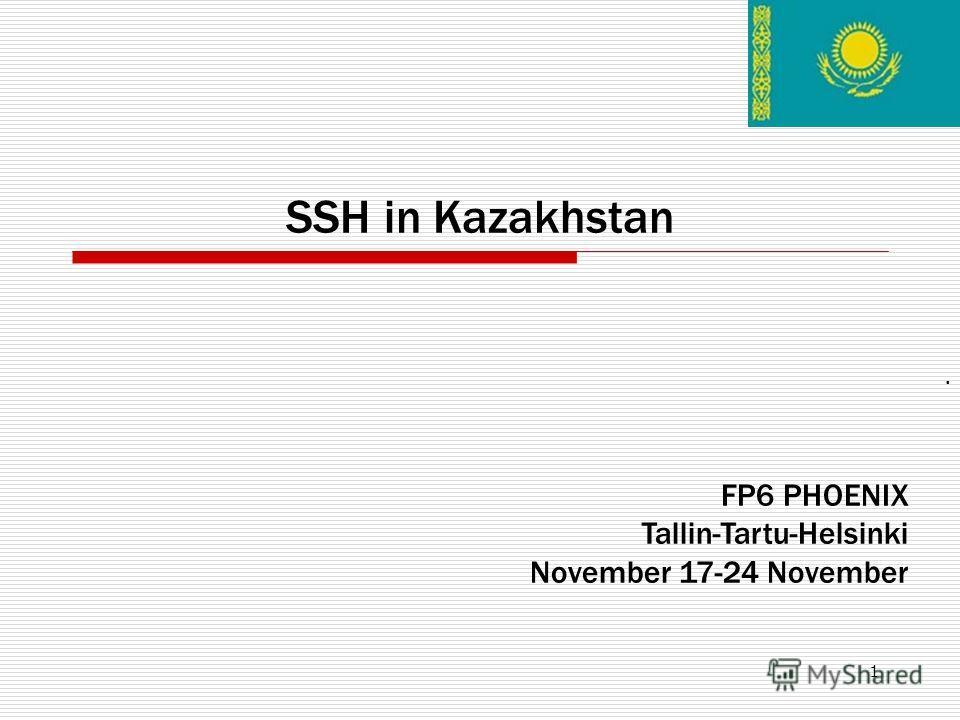 1 SSH in Kazakhstan. FP6 PHOENIX Tallin-Tartu-Helsinki November 17-24 November