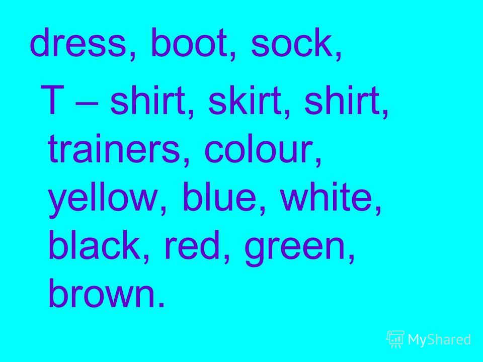 dress, boot, sock, T – shirt, skirt, shirt, trainers, colour, yellow, blue, white, black, red, green, brown.