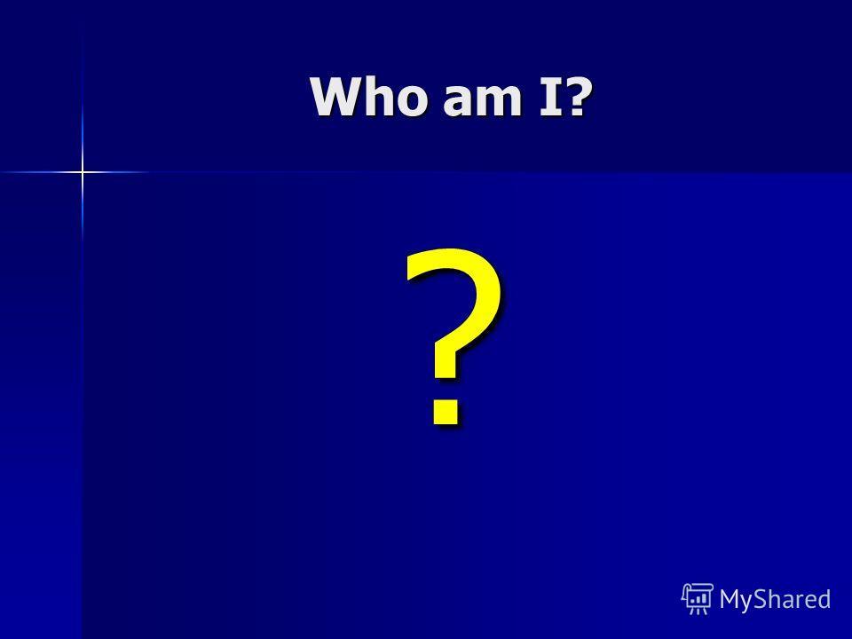 Who am I? ?
