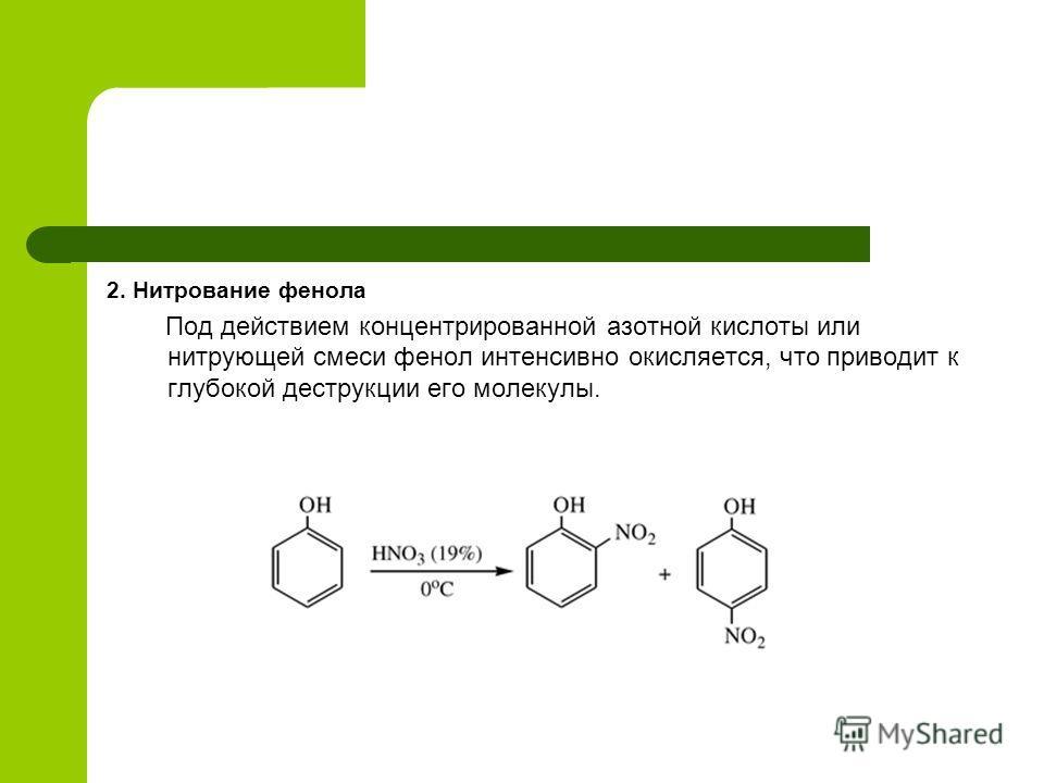 2. Нитрование фенола Под действием концентрированной азотной кислоты или нитрующей смеси фенол интенсивно окисляется, что приводит к глубокой деструкции его молекулы.