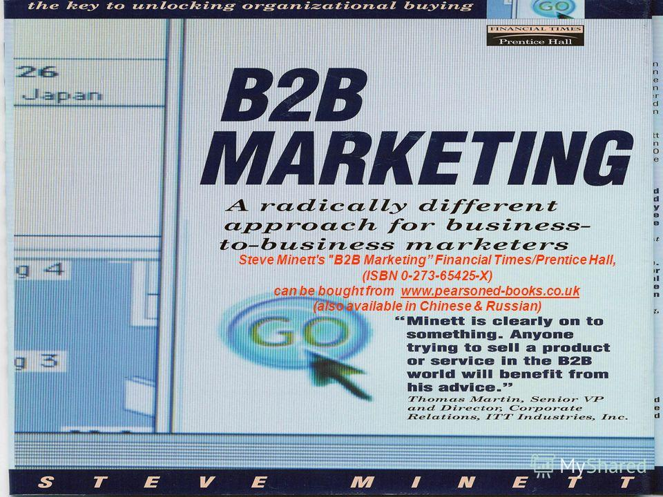 Steve Minett's B2B Marketing Financial Times/Prentice Hall, (ISBN 0-273-65425-X) can be bought from www.pearsoned-books.co.uk (also available in Chinese & Russian)