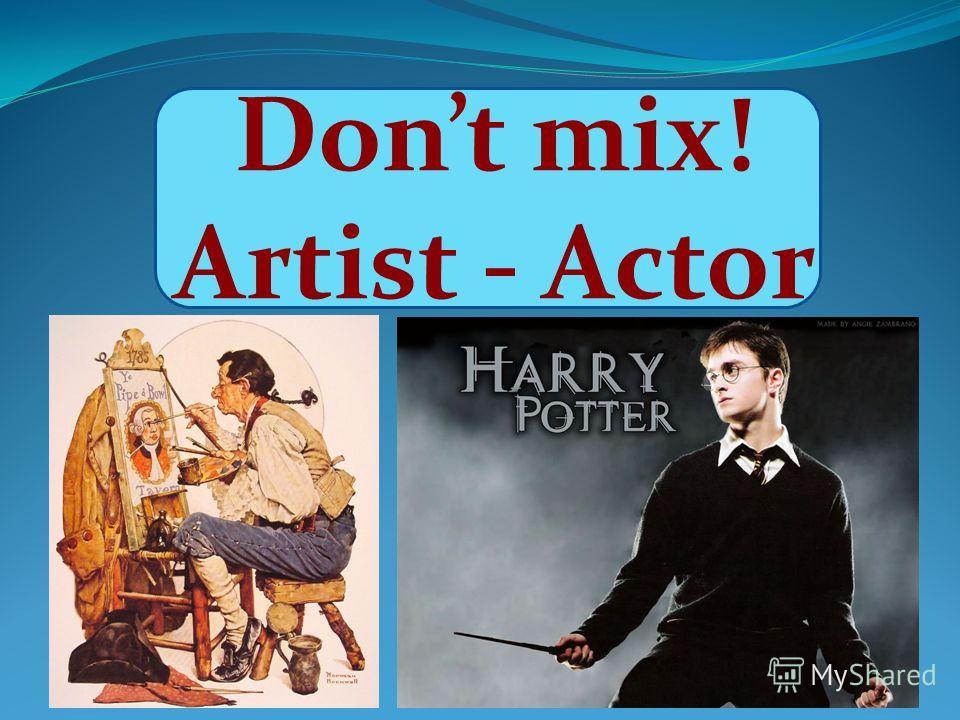 Dont mix! Artist - Actor