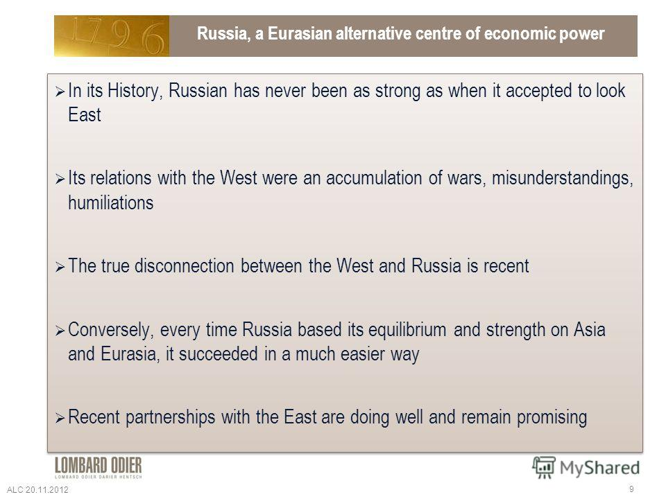 Russia, a Eurasian alternative centre of economic power In its History, Russian has never been as strong as when it accepted to look East Its relations with the West were an accumulation of wars, misunderstandings, humiliations The true disconnection