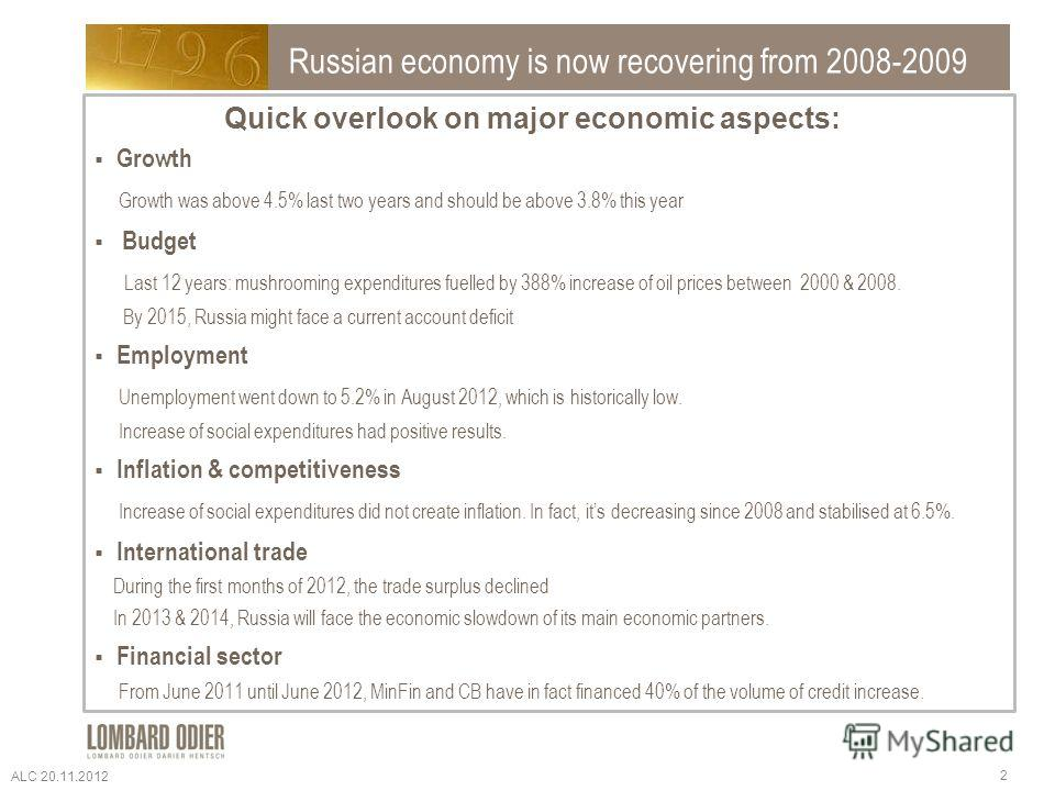 Russian economy is now recovering from 2008-2009 Growth Growth was above 4.5% last two years and should be above 3.8% this year Budget Last 12 years: mushrooming expenditures fuelled by 388% increase of oil prices between 2000 & 2008. By 2015, Russia