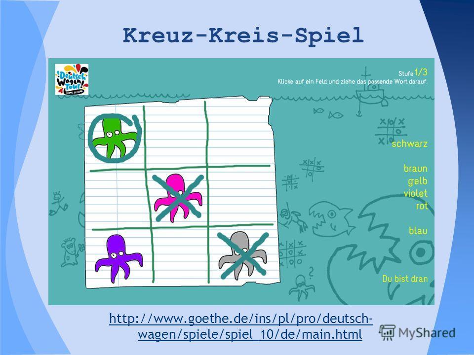 Kreuz-Kreis-Spiel http://www.goethe.de/ins/pl/pro/deutsch- wagen/spiele/spiel_10/de/main.html