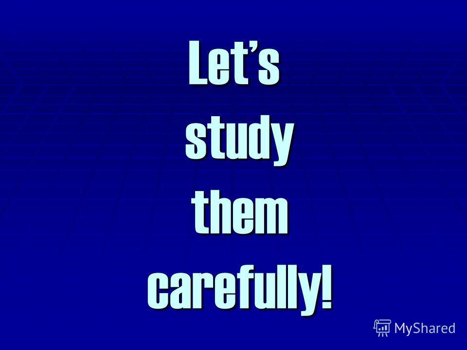 Lets study them carefully!