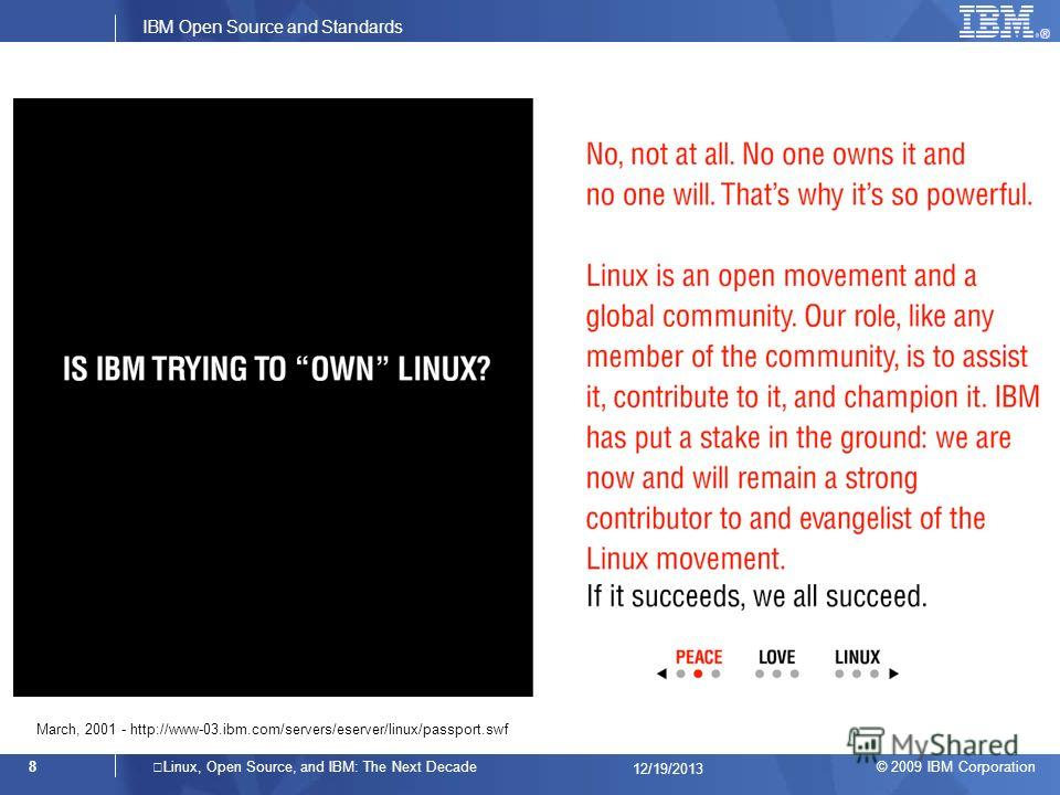 © 2009 IBM Corporation IBM Open Source and Standards 8Linux, Open Source, and IBM: The Next Decade 12/19/2013 March, 2001 - http://www-03.ibm.com/servers/eserver/linux/passport.swf
