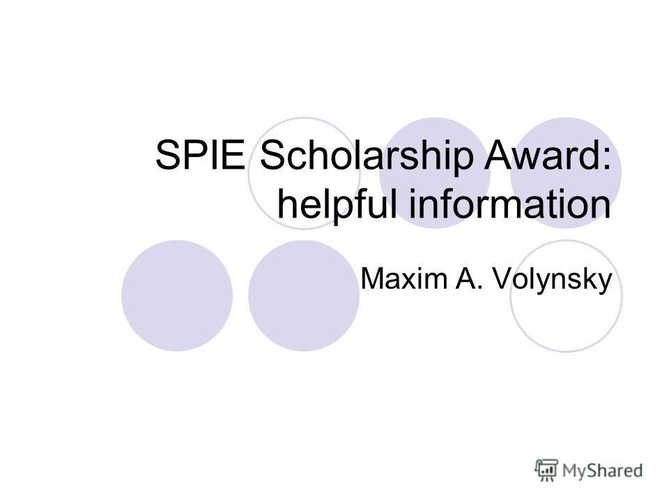 SPIE Scholarship Award: helpful information Maxim A. Volynsky