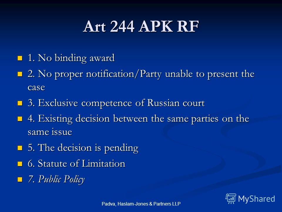 Padva, Haslam-Jones & Partners LLP Art 244 APK RF 1. No binding award 1. No binding award 2. No proper notification/Party unable to present the case 2. No proper notification/Party unable to present the case 3. Exclusive competence of Russian court 3