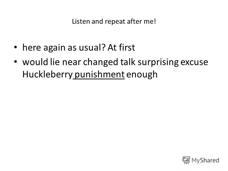 Listen and repeat after me! here again as usual? At first would lie near changed talk surprising excuse Huckleberry punishment enough