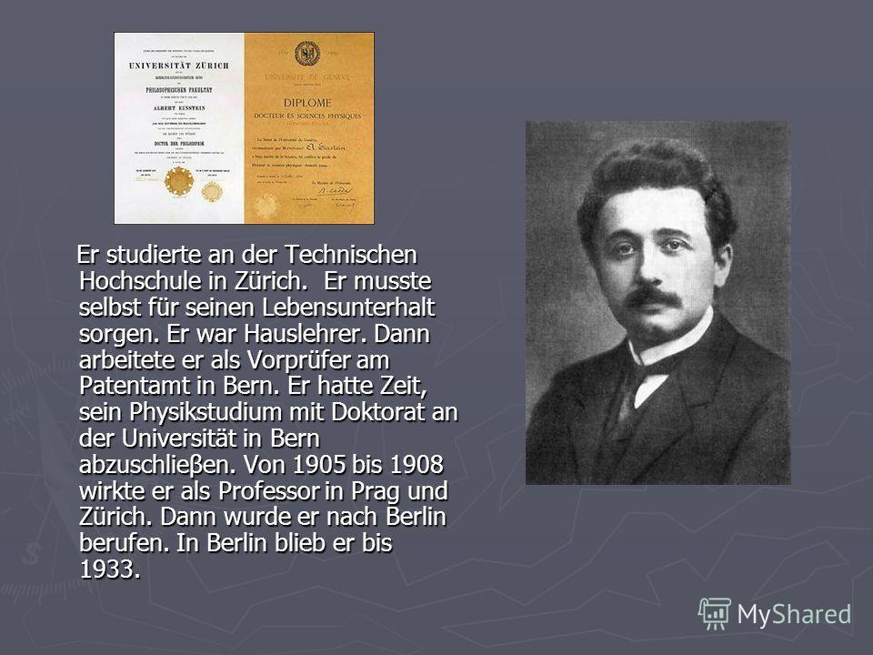 Er studierte an der Technischen Hochschule in Zürich. Er musste selbst für seinen Lebensunterhalt sorgen. Er war Hauslehrer. Dann arbeitete er als Vorprüfer am Patentamt in Bern. Er hatte Zeit, sein Physikstudium mit Doktorat an der Universität in Be