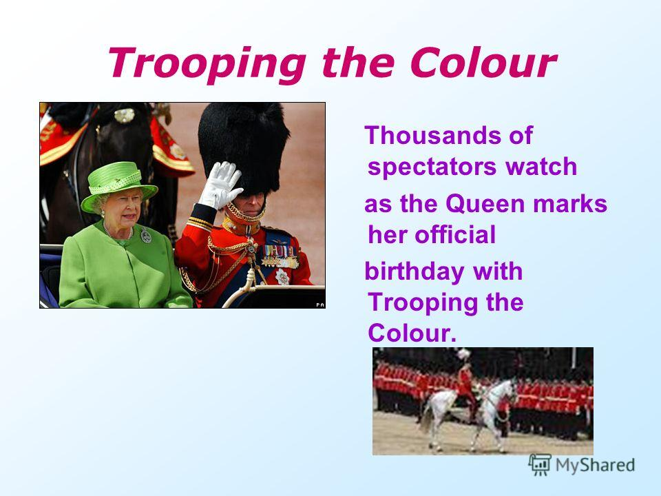 Trooping the Colour Thousands of spectators watch as the Queen marks her official birthday with Trooping the Colour.