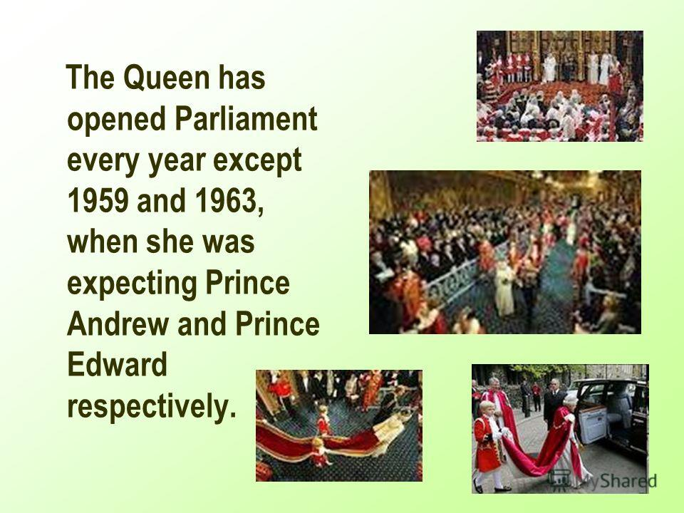 The Queen has opened Parliament every year except 1959 and 1963, when she was expecting Prince Andrew and Prince Edward respectively.