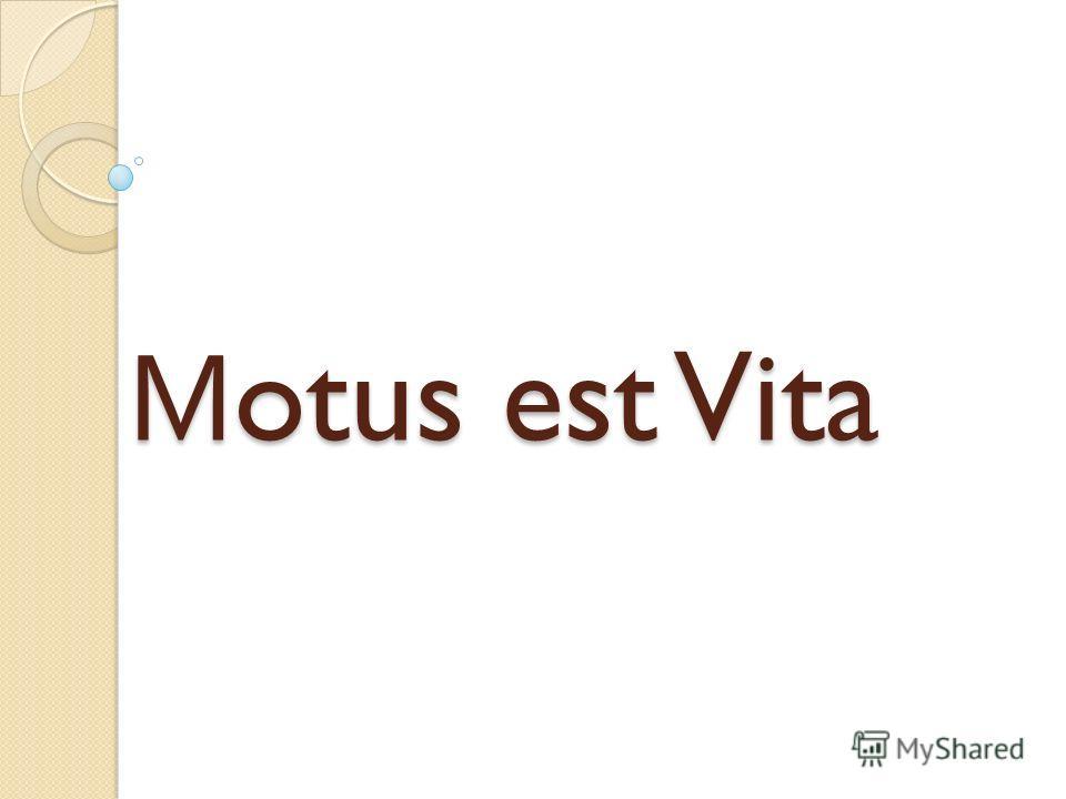 М otus est Vita