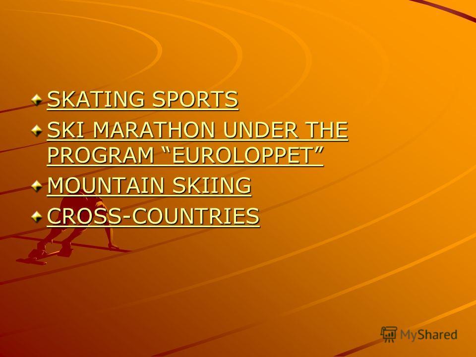 SKATING SPORTS SKATING SPORTS SKI MARATHON UNDER THE PROGRAM EUROLOPPET SKI MARATHON UNDER THE PROGRAM EUROLOPPET MOUNTAIN SKIING MOUNTAIN SKIING CROSS-COUNTRIES