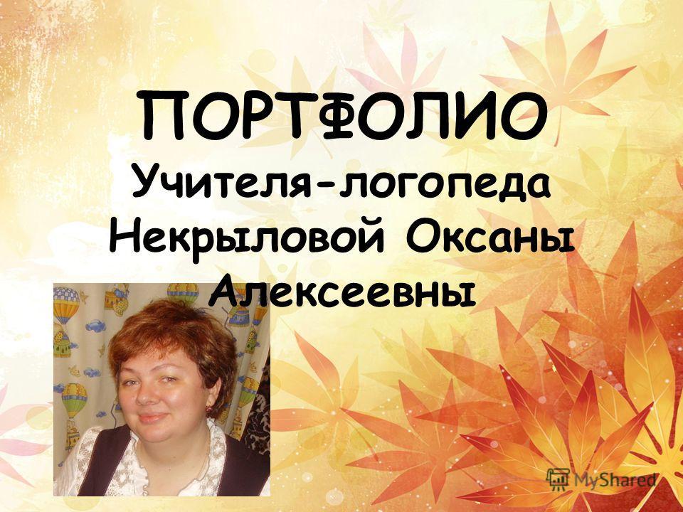 ПОРТФОЛИО Учителя-логопеда Некрыловой Оксаны Алексеевны