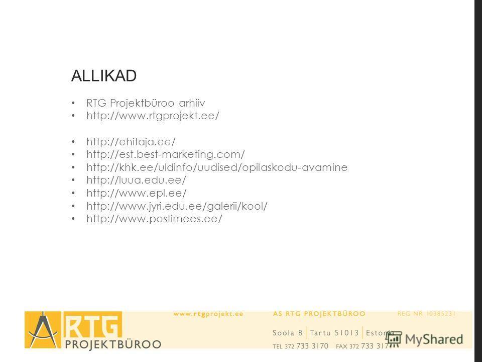 ALLIKAD RTG Projektbüroo arhiiv http://www.rtgprojekt.ee/ http://ehitaja.ee/ http://est.best-marketing.com/ http://khk.ee/uldinfo/uudised/opilaskodu-avamine http://luua.edu.ee/ http://www.epl.ee/ http://www.jyri.edu.ee/galerii/kool/ http://www.postim