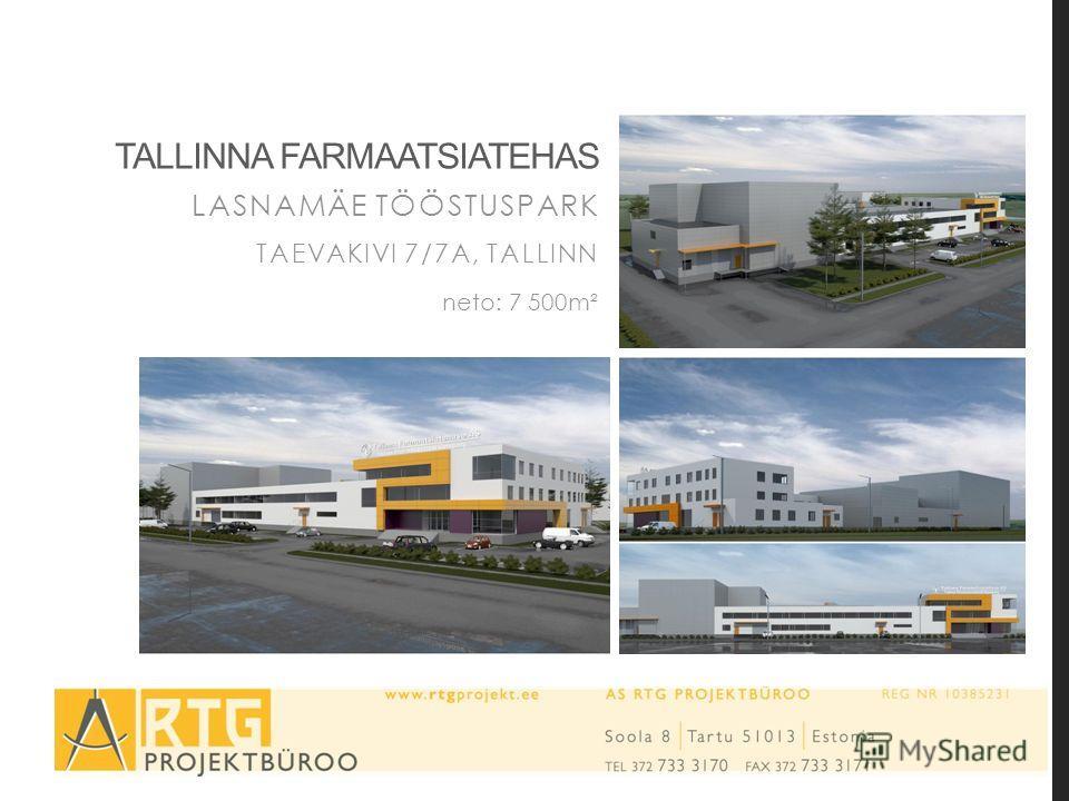 TALLINNA FARMAATSIATEHAS LASNAMÄE TÖÖSTUSPARK TAEVAKIVI 7/7A, TALLINN neto: 7 500m²