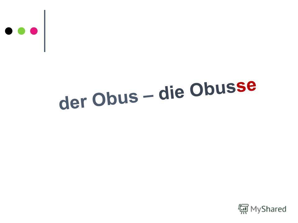 der Obus – die Obusse