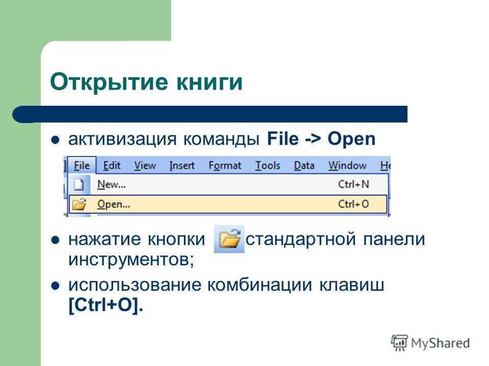 Открытие книги активизация команды File -> Open нажатие кнопки стандартной панели инструментов; использование комбинации клавиш [Ctrl+O].