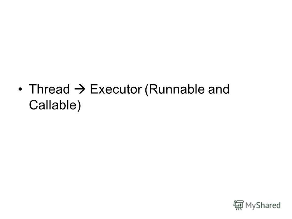 Thread Executor (Runnable and Callable)
